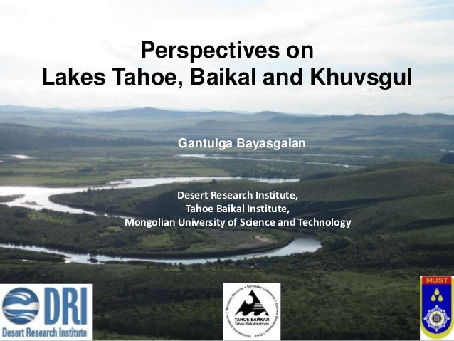 Perspectives onLakes Tahoe, Baikal and Khuvsgul                 Gantulga Bayasgalan                 Desert Research Instit...