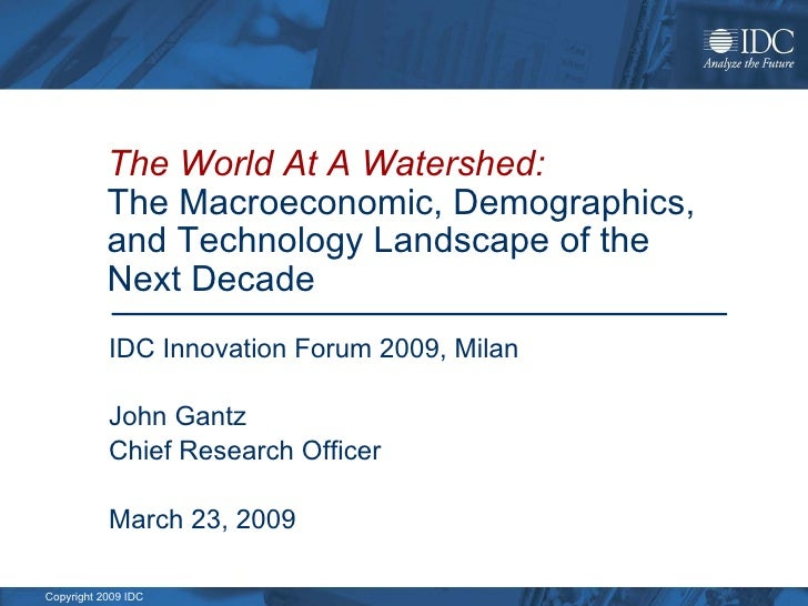 The World At A Watershed:   The Macroeconomic, Demographics, and Technology Landscape of the Next Decade   IDC Innovation ...