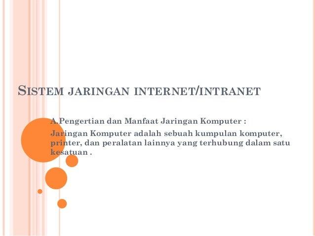 SISTEM JARINGAN INTERNET/INTRANET    A.Pengertian dan Manfaat Jaringan Komputer :    Jaringan Komputer adalah sebuah kumpu...