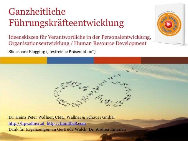 www.trainthe8.com Ganzheitliche Führungskräfteentwicklung Dr. Heinz Peter Wallner, CMC, Wallner & Schauer GmbH http://hpwa...