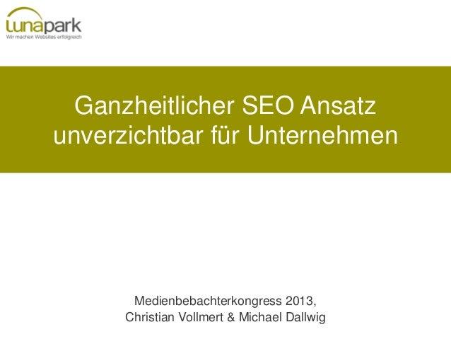 Ganzheitlicher SEO Ansatzunverzichtbar für UnternehmenMedienbebachterkongress 2013,Christian Vollmert & Michael Dallwig