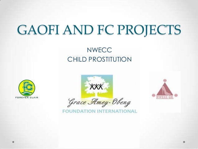 GAOFI AND FC PROJECTS           NWECC      CHILD PROSTITUTION