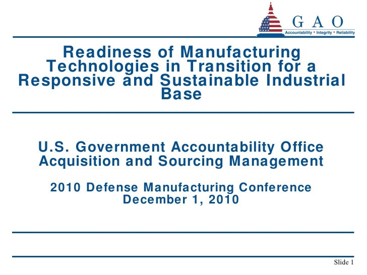 Readiness of Manufacturing Technologies in Transition for a Responsive and Sustainable Industrial Base U.S. Government Acc...