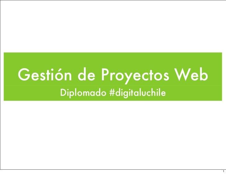 Gestión de Proyectos Web      Diplomado #digitaluchile                                     1