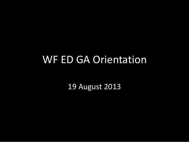 WF ED GA Orientation 19 August 2013