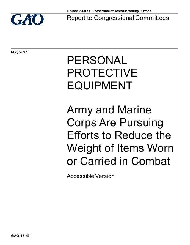 PERSONAL PROTECTIVE EQUIPMENT ArmyandMarine CorpsArePursuing EffortstoReducethe WeightofItemsWorn orCarr...
