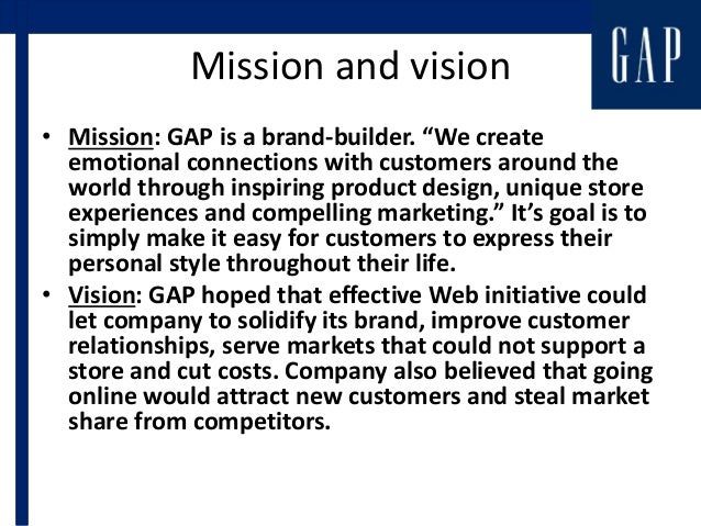 gap inc vision and mission With a clear brand vision and effortlessly cool product, gap is  old navy on its  core values: family, fashion, value and fun our first step was to.
