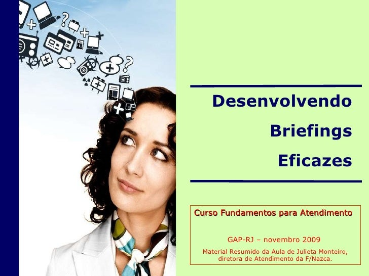 Desenvolvendo  Briefings Eficazes Curso Fundamentos para Atendimento  GAP-RJ – novembro 2009  Material Resumido da Aula de...