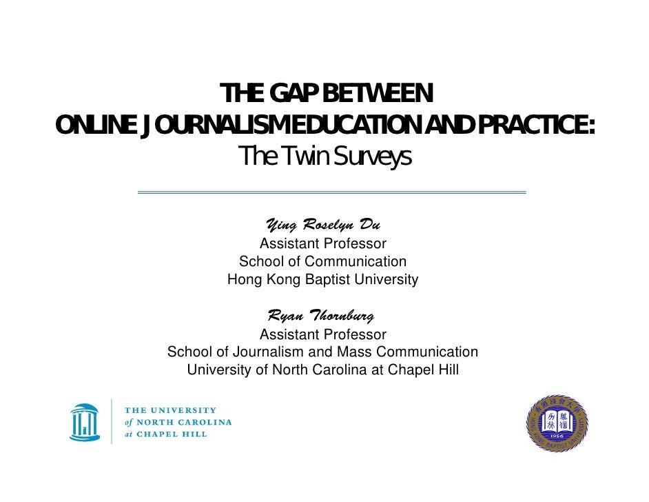 THE GAP BETWEEN ONLINE JOURNALISM EDUCATION AND PRACTICE:              The Twin Surveys                        Ying Rosely...