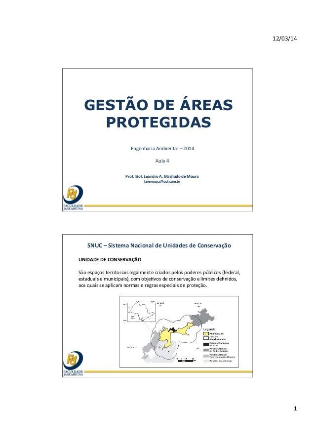 12/03/14   1   GESTÃO DE ÁREAS PROTEGIDAS Engenharia  Ambiental  –  2014      Aula  4   Prof.  Biól. ...