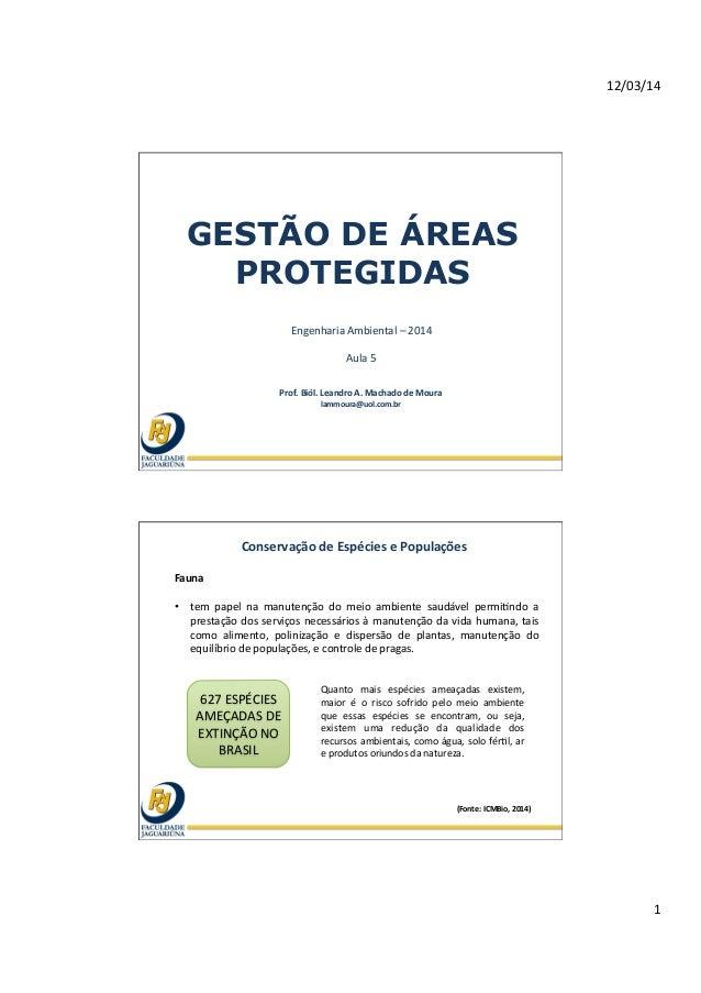 12/03/14   1   GESTÃO DE ÁREAS PROTEGIDAS Engenharia  Ambiental  –  2014      Aula  5   Prof.  Biól. ...