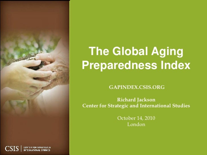 The Global AgingPreparedness Index           GAPINDEX.CSIS.ORG               Richard JacksonCenter for Strategic and Inter...