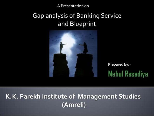 A Presentation on K.K. Parekh Institute of Management Studies (Amreli) Gap analysis of Banking Service and Blueprint Prepa...