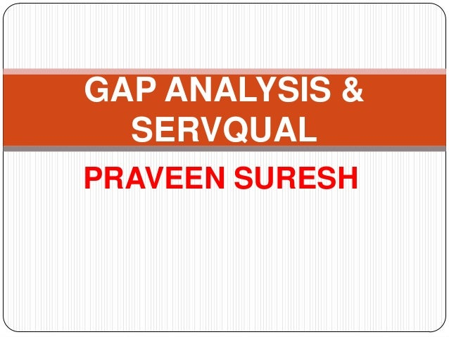GAP ANALYSIS & SERVQUAL PRAVEEN SURESH