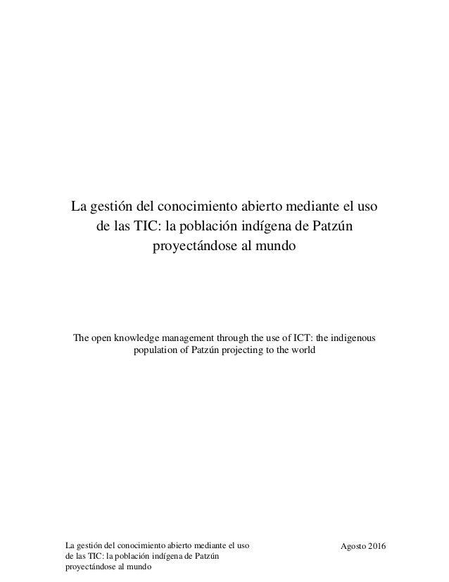 La gestión del conocimiento abierto mediante el uso de las TIC: la población indígena de Patzún proyectándose al mundo Ago...