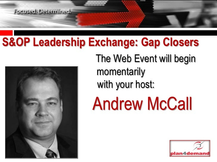 S&OP Leadership Exchange: Gap Closers                 The Web Event will begin                 momentarily                ...