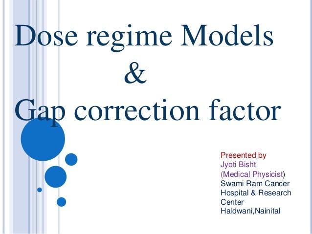 Dose regime Models        &Gap correction factor                Presented by                Jyoti Bisht                (Me...