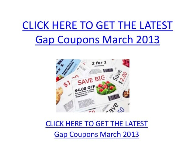 CLICK HERE TO GET THE LATEST   Gap Coupons March 2013    CLICK HERE TO GET THE LATEST       Gap Coupons March 2013