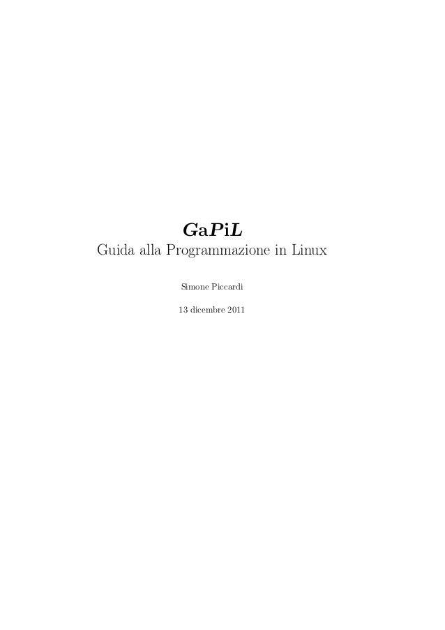 GaPiL Guida alla Programmazione in Linux Simone Piccardi 13 dicembre 2011