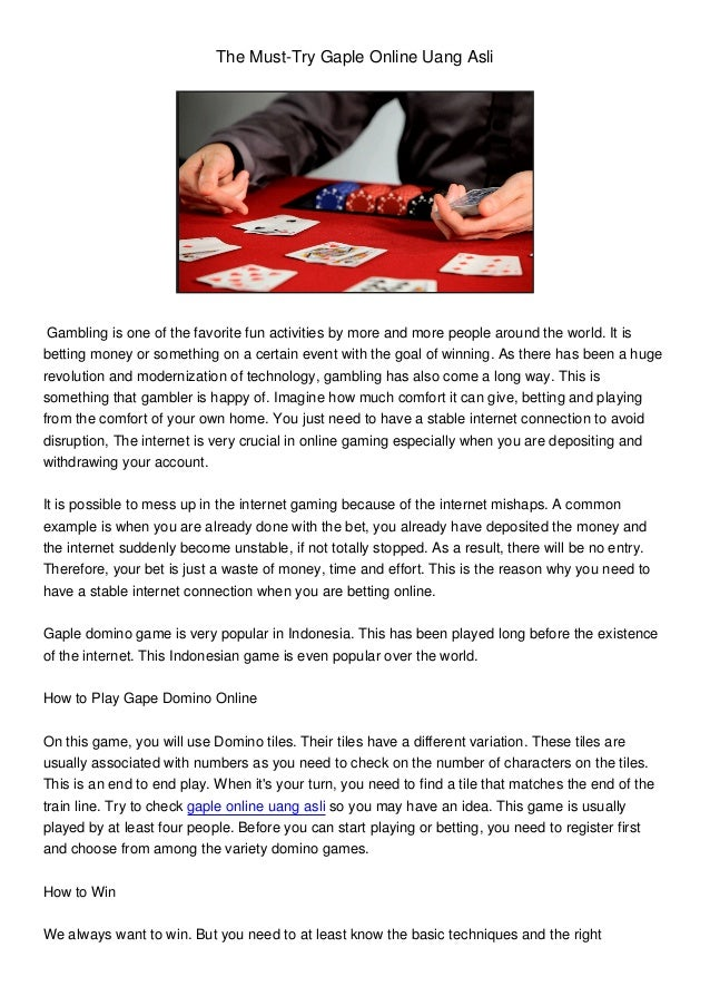 The Must-Try Gaple Online Uang Asli Gambling is one of the favorite fun activities by more and more people around the worl...