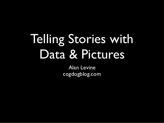 Telling Stories with Data & Pictures        Alan Levine      cogdogblog.com