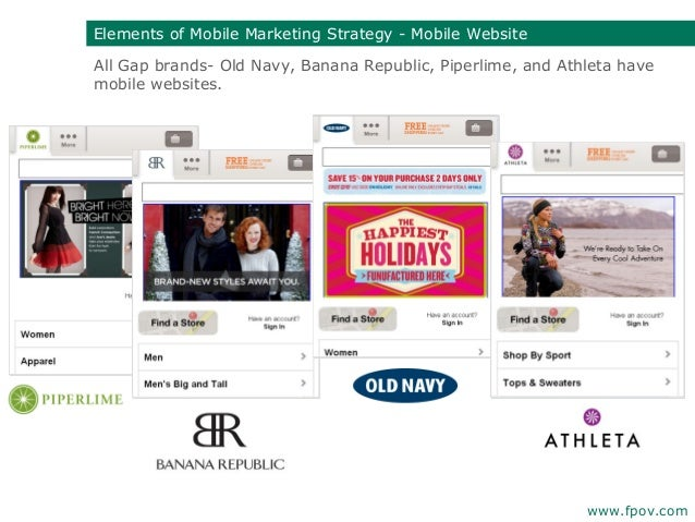 All Gap brands- Old Navy, Banana Republic, Piperlime, and Athleta havemobile websites.www.fpov.comElements of Mobile Marke...
