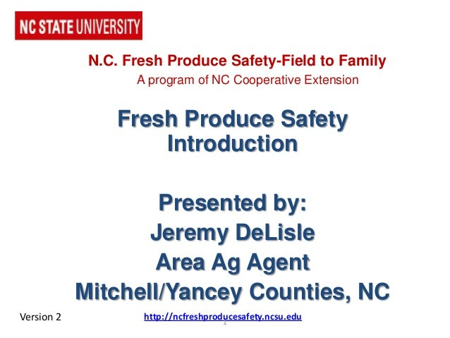 Fresh Produce SafetyIntroductionPresented by:Jeremy DeLisleArea Ag AgentMitchell/Yancey Counties, NChttp://ncfreshproduces...