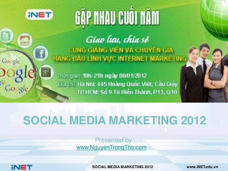 SOCIAL MEDIA MARKETING 2012            Presented by       www.NguyenTrongTho.com           SOCIAL MEDIA MARKETING 2012   w...