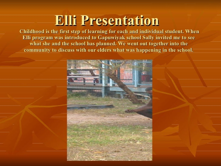 Elli Presentation   Childhood is the first step of learning for each and individual student. When Elli program was introdu...