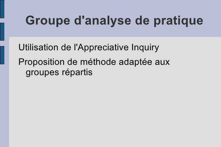 Groupe d'analyse de pratique <ul><li>Utilisation de l'Appreciative Inquiry