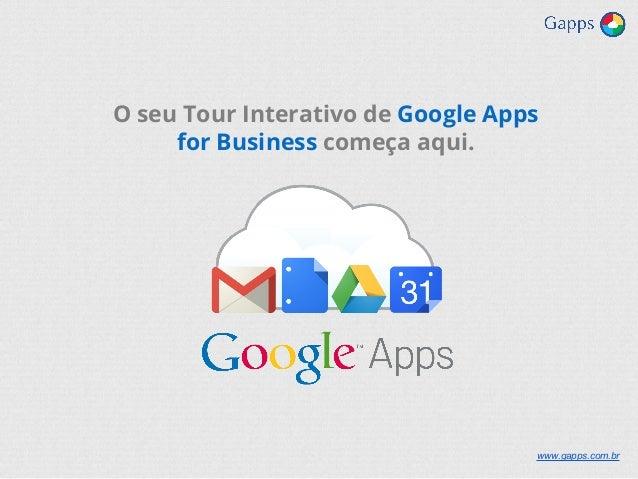 O seu Tour Interativo de Google Apps for Business começa aqui. www.gapps.com.br
