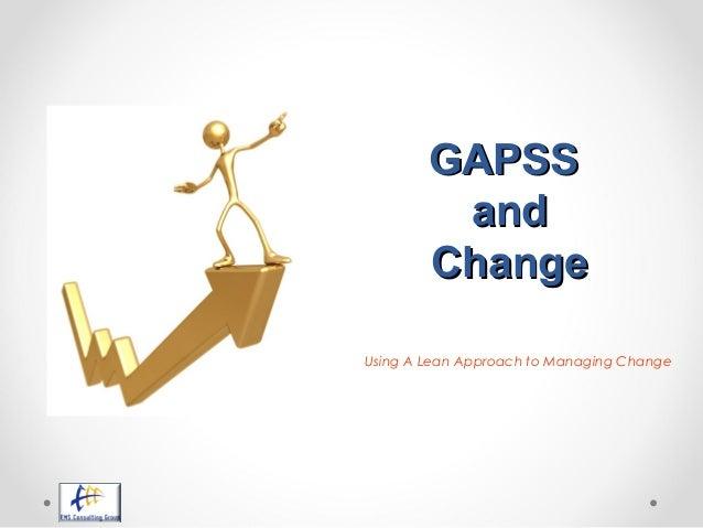 GAPSSGAPSS andand ChangeChange Using A Lean Approach to Managing Change