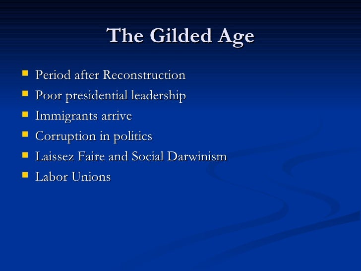 The Gilded Age <ul><li>Period after Reconstruction </li></ul><ul><li>Poor presidential leadership </li></ul><ul><li>Immigr...