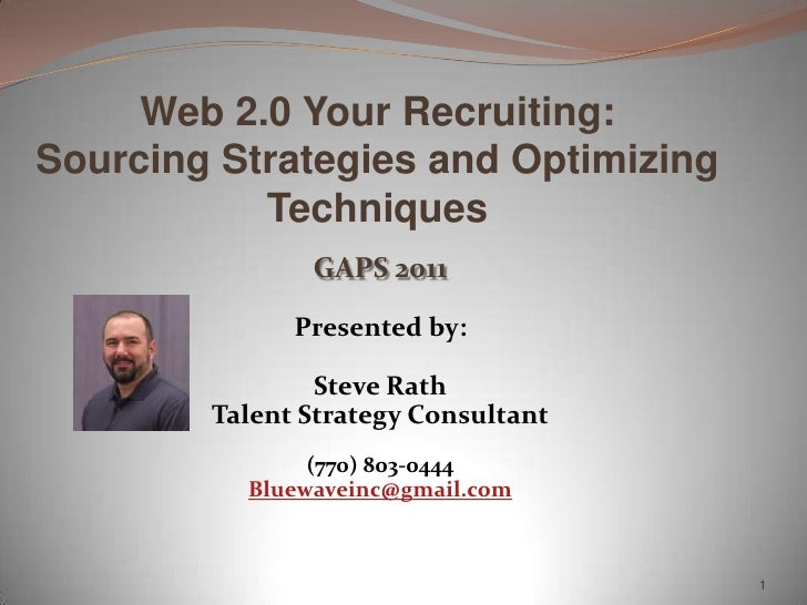 Web 2.0 Your Recruiting:Sourcing Strategies and Optimizing           Techniques               GAPS 2011              Prese...
