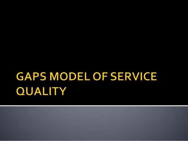  GAPS model of service quality  Useful framework for understanding service quality in an organization  Critical service...