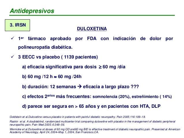 DULOXETINA  Falta estudios comparativos con standar de tratamiento (tricíclicos)  Actualmente ensayo en Fase IV con 3 br...
