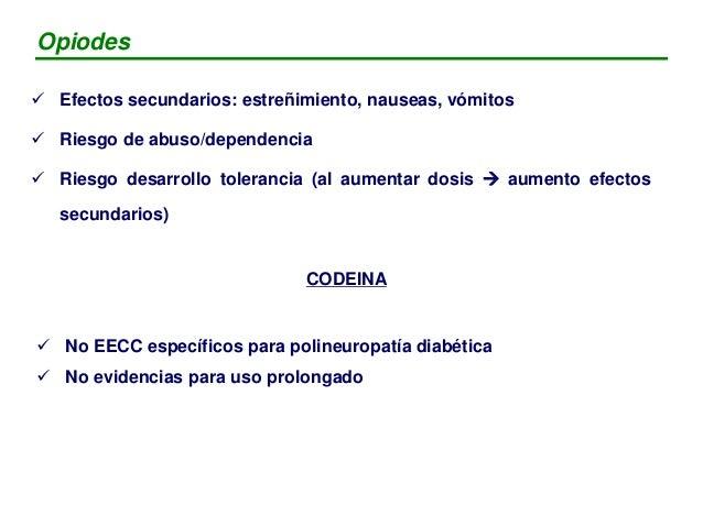 Fármaco Beneficio Comentarios Codeina - NO EECC específicos para dolor neuropático diabético Oxicodona - Buena evidencia p...