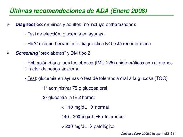  Prevención o retraso inicio desarrollo DM: (TOG que indica intolerancia (140 – 200 mg/dL a las 2 horas) - Recomendar pér...