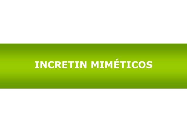 Incretinas  Son hormonas enteroendócrinas producidas en el intestino en respuesta a una comida ( es decir, en presencia d...