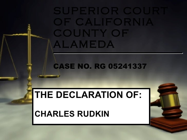 SUPERIOR COURT OF CALIFORNIA COUNTY OF ALAMEDA CASE NO. RG 05241337 THE DECLARATION   OF: CHARLES RUDKIN