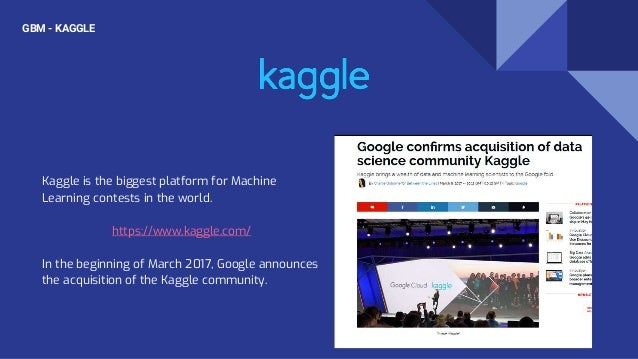 Kaggle is the biggest platform for Machine Learning contests in the world. https://www.kaggle.com/ In the beginning of Mar...