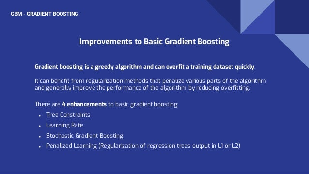 GBM - GRADIENT BOOSTING Gradient boosting is a greedy algorithm and can overfit a training dataset quickly. It can benefit...