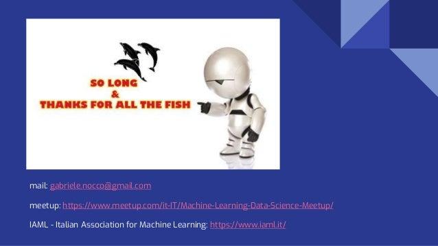 mail: gabriele.nocco@gmail.com meetup: https://www.meetup.com/it-IT/Machine-Learning-Data-Science-Meetup/ IAML - Italian A...