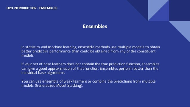 H2O INTRODUCTION - ENSEMBLES In statistics and machine learning, ensemble methods use multiple models to obtain better pre...