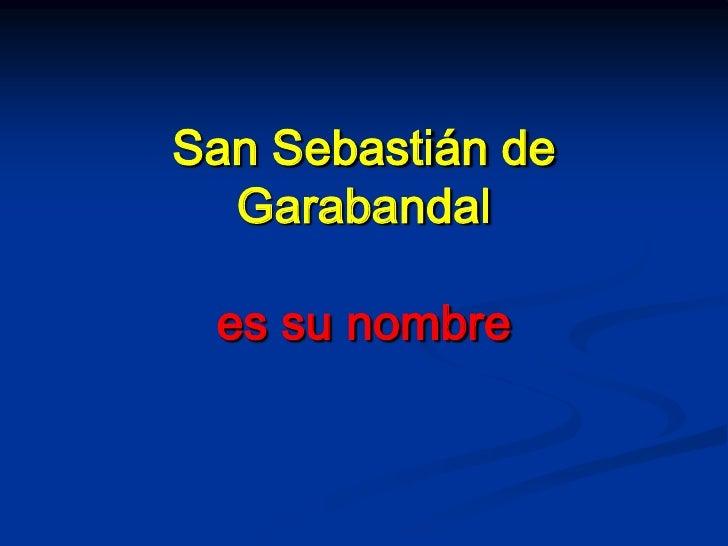 San Sebastián deGarabandales su nombre<br />