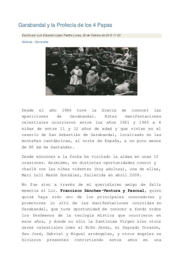Garabandal y la Profecía de los 4 Papas Escrito por Luis Eduardo López Padilla Lunes, 25 de Febrero de 2013 11:00 Noticias...