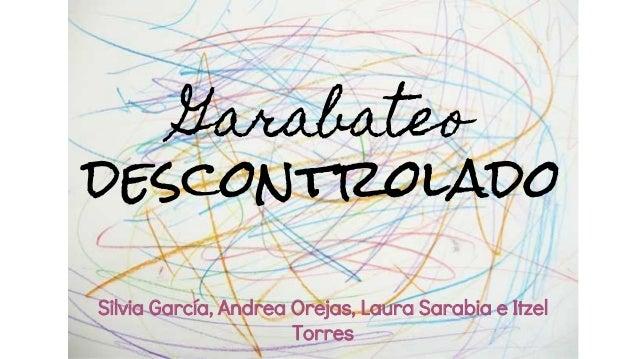 Garabateo descontrolado Silvia García, Andrea Orejas, Laura Sarabia e Itzel Torres