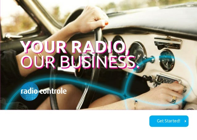 YOUR RADIO, OUR BUSINESS. YOUR RADIO, OUR BUSINESS. Get Started!