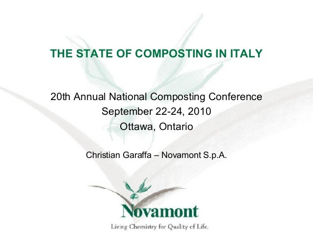 THE STATE OF COMPOSTING IN ITALY 20th Annual National Composting Conference September 22-24, 2010 Ottawa, Ontario Christia...
