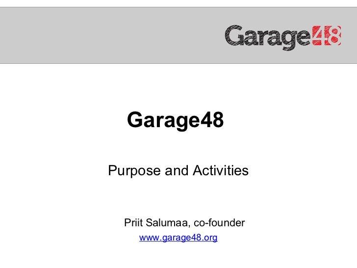 Garage48Purpose and Activities  Priit Salumaa, co-founder     www.garage48.org